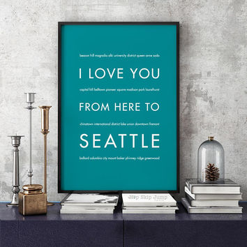 Seattle Art Print, Home Decor, Anniversary Gift Idea, I Love You From Here To SEATTLE, Shown in Teal