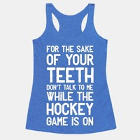 For the Sake of Your Teeth Don't Talke to Me While the Hockey Game Is On