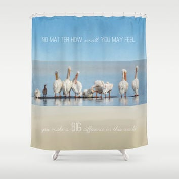 You Make a Big Difference In This World Shower Curtain by Jai Johnson