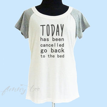 Today has been cancelled go back to the bed tshirt cream grey S M L **teen girl shirt **quote shirt **cute tshirt **short raglan shirt