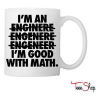 I'm An Engineer I'm Good With Math Coffee & Tea Mug