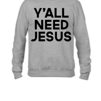 Y'all Need Jesus - Crewneck Sweatshirt