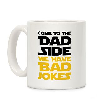 Come To The Dad Side We Have Bad Jokes - Parody Ceramic Coffee Mug by LookHUMAN