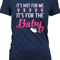 Funny Pregnancy Shirt Gifts For Expecting Mothers Maternity T-Shirt It's Not For Me It's For The Baby Joke Ladies Tee MD-363B