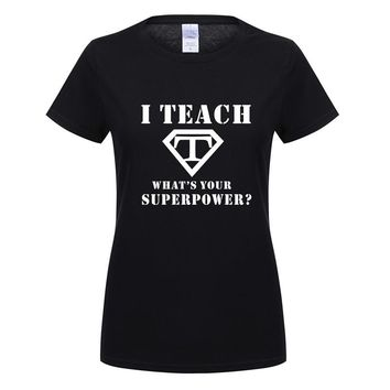 I Teach What's your Superpower T Shirt