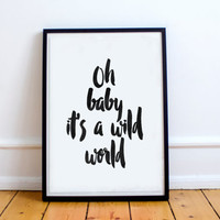 typographic poster,oh baby it's a wild world print ,inspirational poster,motivational quotes,best words,black and white,modern wall decor