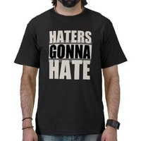 Haters Gonna Hate Tee Shirts from Zazzle.com
