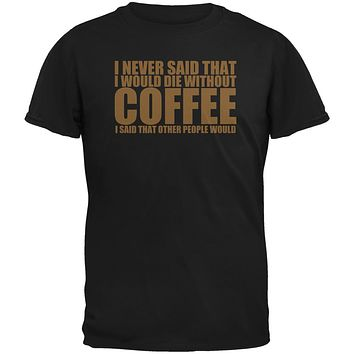 Die Without Coffee Funny Black Adult T-Shirt