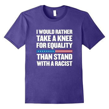 Take a Knee for Equality! Anti Trump T-Shirt