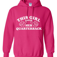 This Girl Loves Her Quarterback Hoodie. Fun, Graphic Hoodie. Keep Warm With One Of My Comfy Hoodies! Makes a Great Gift!!!!