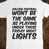 COLLEGE FOOTBALL WONT BE THE SAME AS PLAYING UNDER THOSE FRIDAY NIGHT LIGHTS