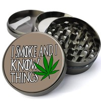 I Smoke And I Know Things Deluxe Metal 5 Piece Herb Grinder With Fine Screen - Create Your Own Grinder!