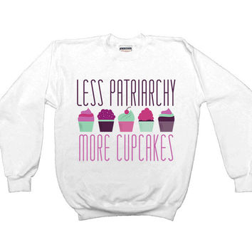 Less Patriarchy More Cupcakes -- Unisex Sweatshirt