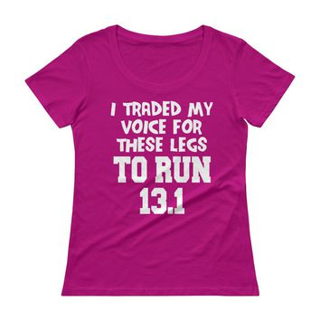 I Traded My Voice For These Legs To Run 13.1 Half Marathon t-shirts Top for Women