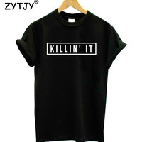 Killin It Letters Print Women tshirt Cotton Casual Funny t shirts For Lady Girl Top Tee Hipster Drop Ship Tumblr SB-17