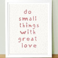 Do Small Things With Great Love 8x10 by UUPP on Etsy