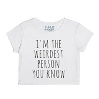 I'm the Weirdest Person You Know-Female Snow T-Shirt