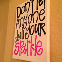 16 x 20 in canvas Dont let anyone dull your sparkle quote