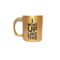 """I Woke Up Like This"" Gold Mug"