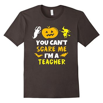 You Can't Scare Me I'm A Teacher Halloween T-Shirt