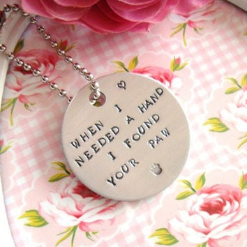 When I Needed A Hand I Found Your Paw Hand Stamped Keychain Made to order