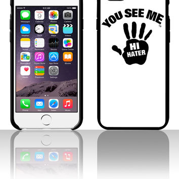 YOU SEE ME..HI HATER 5 5s 6 6plus phone cases