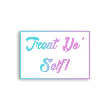 Treat Yo Self Magnet - Parks and Rec Magnet - Cute Magnet - Positive Magnet - Tumblr Magnet - Fridge Magnet - Awesome Magnet - Cool Magnet