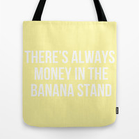 There's Always Money in the Banana Stand - Arrested Dev Inspired Tote Bag by Rachel Additon