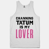 Channing Tatum is My Lover