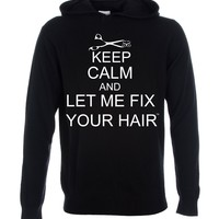 NEW! Keep Calm and Let Me Fix Your Hair Hoodie