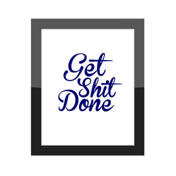 Get Shit Done / Funny Home Decor / Office Wall Art Print / Work Quote / Custom Colors