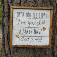 """Joyful Island Creations """"Loved you yesterday, love you still, always have, always will"""" wood sign, black white and gold sign, wedding signs"""