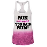 Run I Thought You Said RUM ! Ombre Burnout Racerback Tank - Great For Gym - Great Motivation