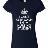 I can't Keep Calm i'm a Nursing Student T Shirt, Nursing gift Gift for nurses Gift For Nurses Nursing student Graduation gift Mens Womens