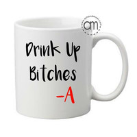 Drink up Bitches, Pretty Little Liars Wine Glass, coffee mug