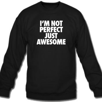 I'm not perfect just awesome Crew Neck