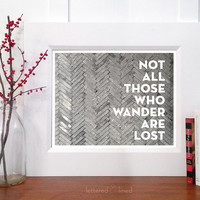 Not All Those Who Wander Are Lost - 8x10 print - Chevron, Herringbone, Quote, Decor, Art, Photo, Photograph