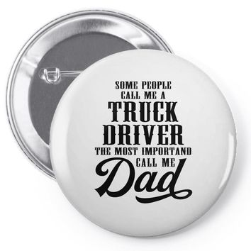 Some People Call Me a Truck Driver The Most Important Call Me Dad Pin-back button