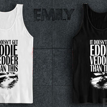 doesn t get eddie vedder than this quotes tank top for tank top mens and tank top girls