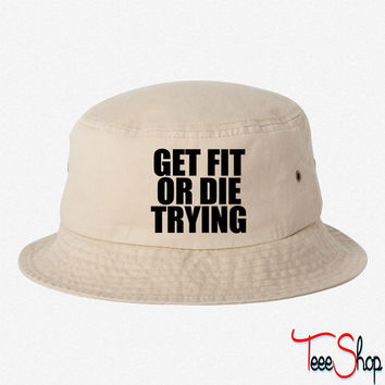 Get Fit Or Die Trying BUCKET HAT
