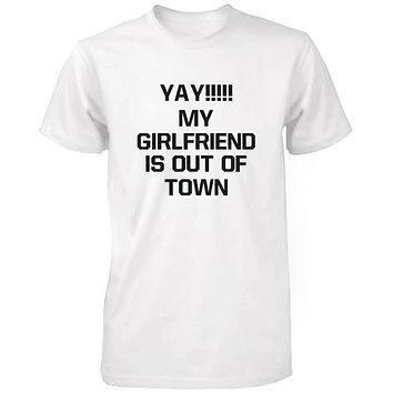 Yay My Girlfriend is Out of Town Men's Funny T-shirt Humorous Graphic Tees