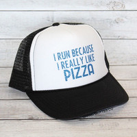 I Run Because I Really Like Pizza// Trucker Hat - Gym Hat - Workout Hat