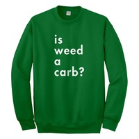 Crewneck Is Weed a Carb Unisex Sweatshirt