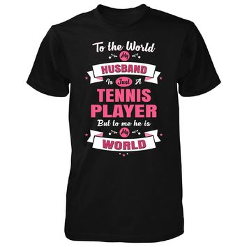 My Husband Is A Tennis Player, He Is My World - Unisex Tshirt