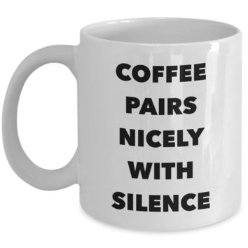 Coffee Pairs Nicely with Silence Mug Funny Ceramic Coffee Cup