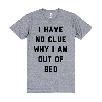 I Have No Clue Why I Am Out Of Bed