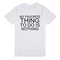 MY FAVORITE THING TO DO IS NOTHING