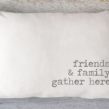 Friends and Family Gather Here Lumbar Pillow Cover - Farmhouse Pillow, Fall Pillow, White Pillow, Farmhouse Style, 12 x 16, 12 x 18, 12 x 20