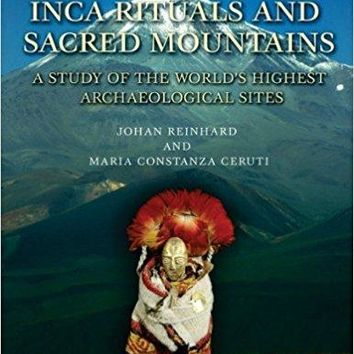 Inca Rituals and Sacred Mountains: A Study of the World's Highest Archaeological Sites (Mono)