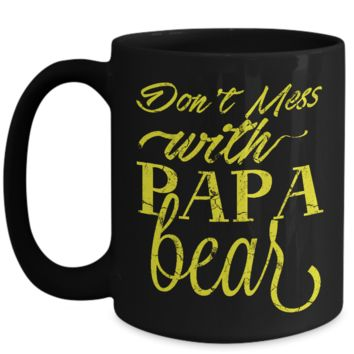 Funny Coffee Mug for Father Dad Don't Mess with Papa Bear
